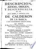 Descripcion, armas, origen, y descendencia de la muy noble, y antigua casa de Calderon de la Barca, y sus successiones continuadas