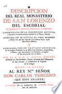 Descripcion del real monasterio de San Lorenzo del Escorial: su magnifico templo, panteon, y palacio: compendiada de la descripcion antigua y exornada con laminas ... (etc.).