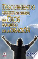 Descubriendo niveles de deleite en Dios por medio de la oración