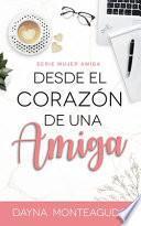 Desde el Corazón de una Amiga: Serie Mujer Amiga