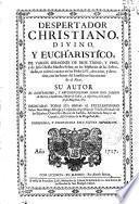 Despertador christiano divino y eucharistico de varios sermones de Dios trino y uno ...