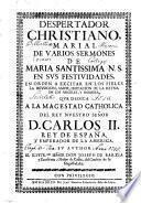 DESPERTADOR CHRISTIANO, MARIAL DE VARIOS SERMONES DE MARIA SANTISSIMA N. S. EN SVS FESTIVIDADES, EN ORDEN A EXCITAR EN LOS FIELES LA DEVOCION, AMOR, IMITACION DE LA REYNA DE LOS ANGELES, Y HOMBRES