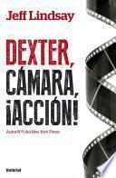 Dexter, Camara, Accion