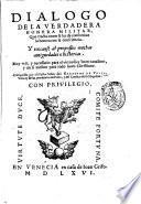 Dialogo de la verdadera honrra militar, que tracta como se ha de conformar la honrra con la consciencia ... Compuesto por el illustre senor don Geronymo De Vrrea ..