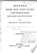Diálogo entre Don Justo Claro y Don Prudencio Bueno, sobre el estado en que se halla la nación