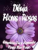 Dibuja Flores y Rosas Empieza Tu y Aprende Paso por Paso