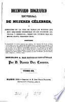 Diccionario biográfico universal de mujeres célebres; ó, Compendio de la vida de todas las mujeres que han adquirido celebridad en las naciones antiguas y modernas