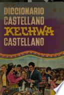 Diccionario castellano-kechwa, kechwa-castellano: dialecto de Ayacucho