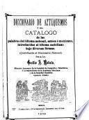 Diccionario de aztequismos, ó sea, Catalogo de las palabras del idioma nahuatl, azteca ó mexicano