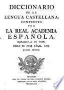 DICCIONARIO DE LA LENGUA CASTELLANA, COMPUESTO POR LA REAL ACADEMIA ESPAÑOLA, REDUCIDO Á UN TOMO PARA SU MAS FÁCIL USO