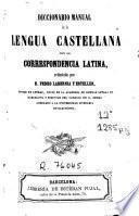 Diccionario manual de la lengua castellana con la correspondencia latina