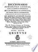 Diccionario numismático general para la perfecta inteligencia de las medallas antiguas, sus signos, notas e inscripciones ...