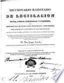 Diccionario razonado de legislación civil, penal, comercial y forense