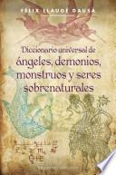 Diccionario universal de ángeles, demonios, monstruos y seres sobrenaturales