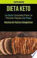 Dieta Keto: La Guía Completa Para La Pérdida Rápida De Peso (Recetas De Postres Cetogénicos)