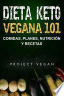 Dieta Keto Vegana 101 - Comidas, Planes, Nutrición y Recetas: La guía definitiva para perder peso rápidamente con una dieta Keto o cetogénica baja en