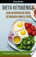 Dieta Ketogénica: Guía Definitiva De Dieta Cetogénica Para El Peso (Recetas De Dieta Cetogénica)