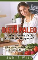 Dieta Paleo - La Dieta Secreta de las Estrellas de Hollywood
