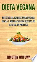 Dieta Vegana: Recetas Saludables Para Quemar Grasa Y Adelgazar Con Recetas De Alto Valor Proteico