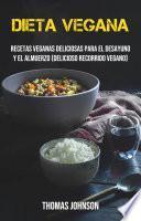 Dieta Vegana: Recetas Veganas Deliciosas Para El Desayuno Y El Almuerzo (Delicioso Recorrido Vegano)