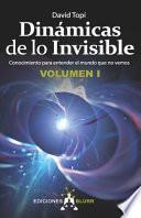Dinámicas de lo Invisible - Volumen 1: Conocimiento para entender el mundo que no vemos