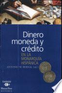 Dinero, moneda y crédito en la monarquía hispánica