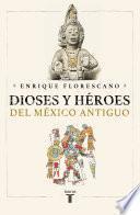 Dioses y héroes del México antiguo