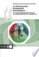 Directrices y obras de referencia del CAD : La Evaluación Ambiental Estratégica Una guía de buenas prácticas en la cooperación para el desarrollo