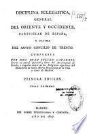 Disciplina eclesiastica, general del Oriente y Occidente, particular de España, y ultima del Santo Concilio de Trento
