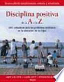 Disciplina positiva de la A a la Z : 1001 soluciones para los problemas cotidianos en la educación de los hijos