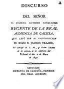 Discurso del Señor D. M. A. Caballero, Regente de la Real Audiencia de Galicia ... á la apertura del Tribunal ... 1830