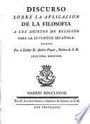 Discurso sobre la aplicación de la filosofia a los assuntos de religion para la juventud española