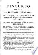 Discurso sobre la Historia Universal, para explicar la continuación perpetua de la Religión y las varias mutaciones de los Imperios