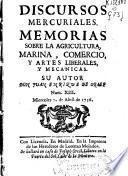 Discursos mercuriales, memorias sobre la agricultura, marina, comercio y artes liberales y mecanicas