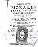 Discursos morales para los miercoles, viernes, i domingos de la cuaresma
