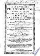 Discursos philosophicos, theologicos, morales y mysticos, contra las Proposiciones del doctor Miguel de Molinos...