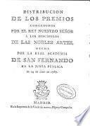Distribución de los premios concedidos por el rey nuestro señor á los discípulos de las nobles artes, hecha por la Real Academia de San Fernando en la Junta pública de 14 de Julio de 1787