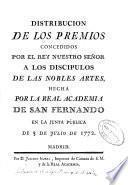 Distribución de los premios concedidos por el rey nuestro señor a los discípulos de las nobles artes, hecha por la Real Academia de San Fernando en la Junta Pública de 5 de Julio de 1772