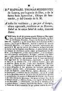 Dn. Raphael Thomas Menendez de Luarca, ... Obispo de Santander, y del Consejo de S. M. A todos los residentes, y que por el tiempo, abaxo expresado, residieren en su Diocesis ...
