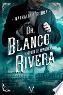 Doctor Blanco Rivera: hacedor de tragedias