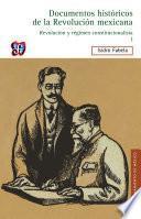 Documentos históricos de la Revolución mexicana. Revolución y Régimen constitucionalista, I