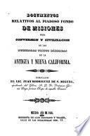 Documentos relativos al Piadoso Fondo de misiones para conversión y civilización de las numerosas tribus bárbaras de la Antigua y Nueva California