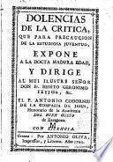 Dolencias de la Crítica, que para precaución de la estudiosa juventud expone a la docta madura edad ...