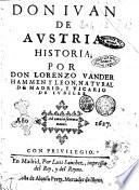 Don Iuan de Austria historia; por don Lorenzo Vander Hammen y Leon, natural de Madrid, y vicario de iubiles