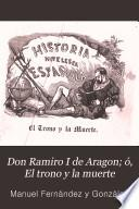 Don Ramiro I de Aragon, ó, El trono y la muerte
