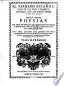 Donde se contienen POESIAS DE DON FRANCISCO DE QVEVEDO VILLEGAS, Cavallero de la Orden de Santiago, y Señor de la Villa de la Torre de Juan-Abad. SALE AORA AÑADIDO CON ADORNO DE UNAS Dissertaciones à cada vna de las Musas, y nuevamente corregidas, y enmendadas en esta vltima impression, segun el Expurgatorio del año de 1707. VEASE EL PROLOGO