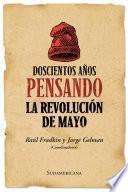 Doscientos años pensando la revolución de mayo