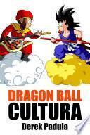 Dragon Ball Cultura Volumen 1