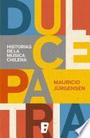 Dulce Patria. Historias De La Musica Chilena