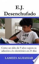E.j. Desenchufado: Cómo Un Niño De 9 Años Supera Su Adicción A Las Actividades Electrónicas